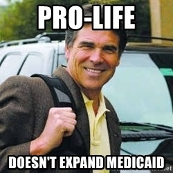Rick Perry - pro-life doesn't expand medicaid