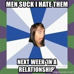 Annoying FB girl - Men suck I hate them next week 'In a relationship'