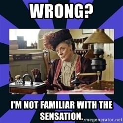 Maggie Smith being a boss - wrong? i'm not familiar with the sensation.