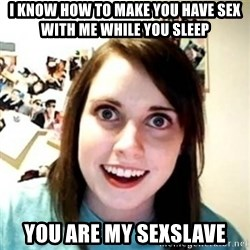 Overprotective Girlfriend - I Know how to make you have sex with me while you sleep You are my sexslave