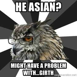 ITCS Owl - He asian? might have a problem with...girth