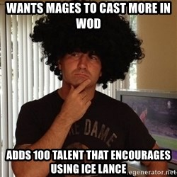 Holinka - wants mages to cast more in wod adds 100 talent that encourages using ice lance