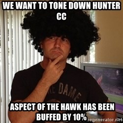 Holinka - WE WANT TO TONE DOWN HUNTER CC  ASPECT OF THE HAWK HAS BEEN BUFFED BY 10%