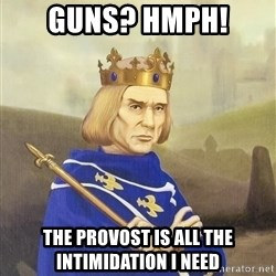 Disdainful King - Guns? Hmph! The Provost is all the intimidation I need