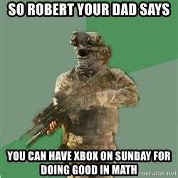 philosoraptor call of duty - So Robert your dad says  You can have Xbox on Sunday for doing good in math