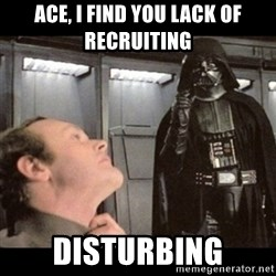 I find your lack of faith disturbing - ace, I find you lack of recruiting disturbing