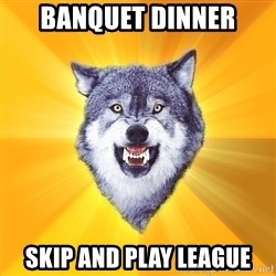 Courage Wolf - BANQUET DINNER SKIP AND PLAY LEAGUE