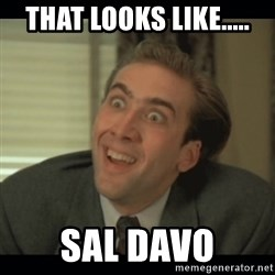 Nick Cage - That looks like..... Sal Davo