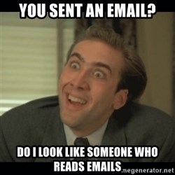 Nick Cage - You sent an email? Do i look like someone who reads emails