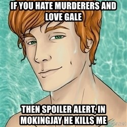 Finnick Odair - If you hate murderers and love gale then spoiler alert, in mokingjay he kills me