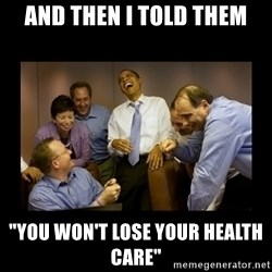 "obama laughing  - and then i told them ""you won't lose your health care"""