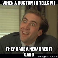 Nick Cage - When a customer tells me they have a new credit card