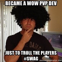 Holinka - became a wow pvp dev just to troll the players #swag