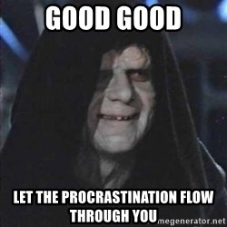 darth sidious mun - good good let the procrastination flow  through you