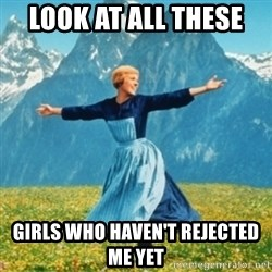 Sound Of Music Lady - Look at all these  girls who haven't rejected me yet