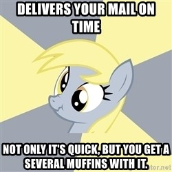 Badvice Derpy - Delivers your mail on time not only it's quick, but you get a several muffins with it.