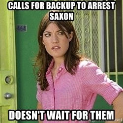 debra morgan - calls for backup to arrest saxon doesn't wait for them