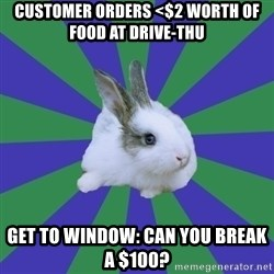 Restaurant Rabbit - customer Orders <$2 worth of food at drive-thu get to window: Can you break a $100?