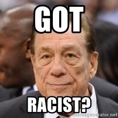 Donald Sterling - Got RACIST?