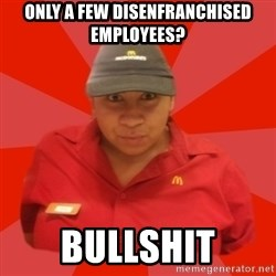 McDonald's Employee - only a few disenfranchised employees? Bullshit