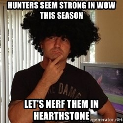 Holinka - Hunters seem strong in WoW this season Let's nerf them in Hearthstone
