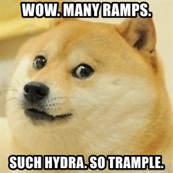 Real Doge - Wow. Many ramps. Such Hydra. So trample.