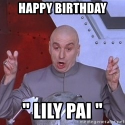 """Dr. Evil Air Quotes - Happy birthday """" lily pai """""""