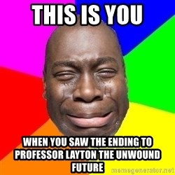 Sad Brutha - this is you when you saw the ending to Professor LAyton THe Unwound future