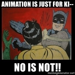 Batman Slappp - animation is just for ki-- no is not!!