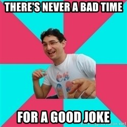 bad joke deivid - There's never a bad time For a good joke