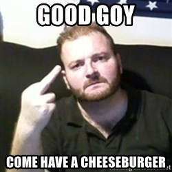 Angry Drunken Comedian - Good Goy Come have a cheeseburger