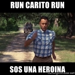 run forest - run carito run  sos una heroina