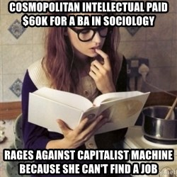 Hipster College Student - Cosmopolitan intellectual paid $60K for a BA in Sociology Rages against capitalist machine because she can't find a job