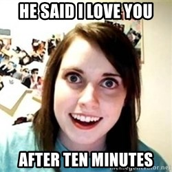Overprotective Girlfriend - he said i love you after ten minutes