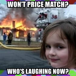 evil girl fire - won't price match? who's laughing now?