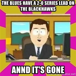 annd its gone - The Blues have a 2-0 series lead on the blackhawks annd it's gone
