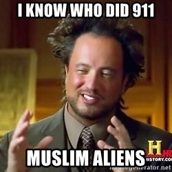 Ancient Aliens - I KNOW WHO DID 911 MUSLIM ALIENS