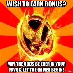 Typical fan of the hunger games - Wish to earn bonus? May the odds be ever in your favor. LET the games begin!