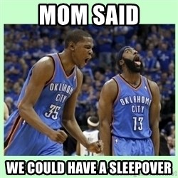 durant harden - MOM SAID WE COULD HAVE A SLEEPOVER