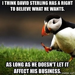 Unpopular Opinion Puffinn - I think David Sterling has a right to believe what he wants. As long as he doesn't let it affect his business.