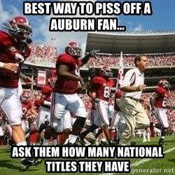 Alabama Football - Best way to piss off a Auburn fan... Ask them how many National titles they have