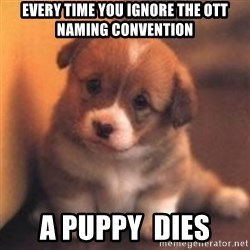 cute puppy - EVERY TIME YOU Ignore the OTT  NAMING CONVENTION A Puppy  Dies
