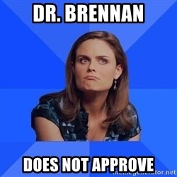 Socially Awkward Brennan - Dr. brennan Does Not Approve
