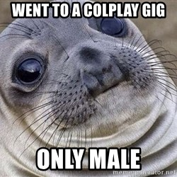 Awkward Moment Seal - Went to a colplay gig only male