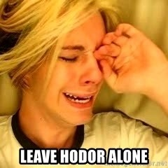 leave britney alone -  LEAVE HODOR ALONE