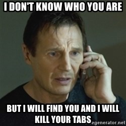 Liam Neeson (Taken) (2) - I don't know who you are but i will find you and i will kill your tabs