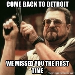 Walter Sobchak with gun - Come back to detroit We missed you the first time