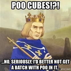 Disdainful King - POO CUBES!?! ...no, seriously, i'd better not get a batch with poo in it...