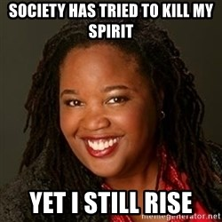 Educated Black Woman - Society has tried to kill my spirit yet I STILL rise