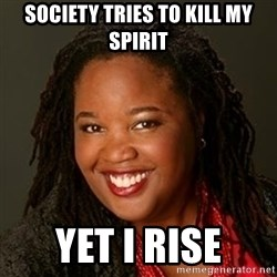 Educated Black Woman - Society tries to kill my spirit yet I rise